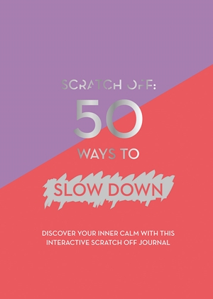 Scratch Off: 50 Ways to Slow Down (A5 Journal)