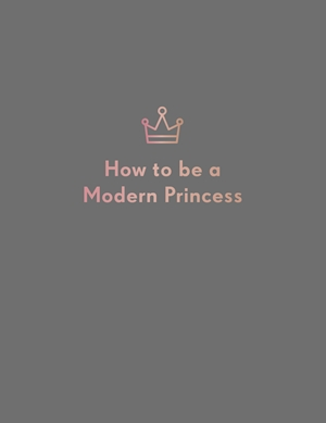 How to be a Modern Princess
